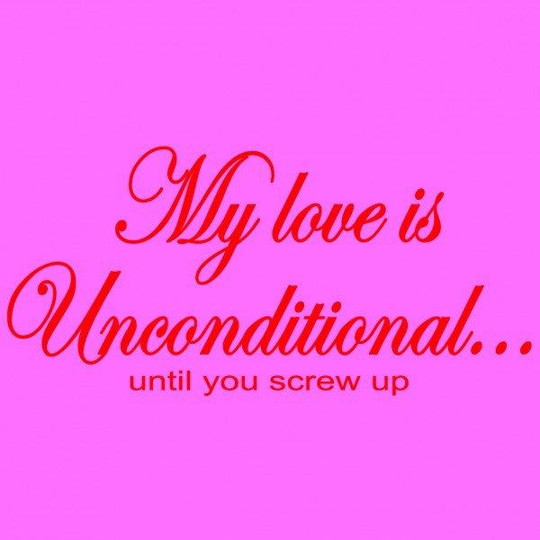 My Love Is Unconditional...