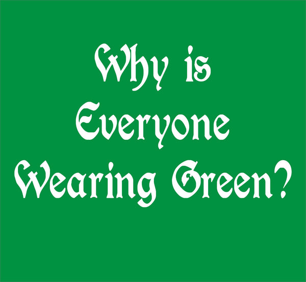Why Is Everyone Wearing Green?