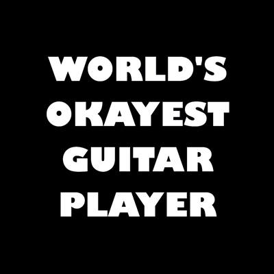 Worlds Okayest Guitar Player