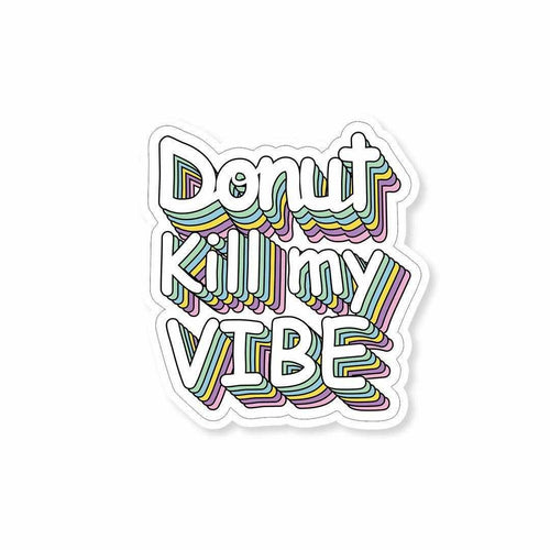Donut kill my VIBE Sticker | STICK IT UP