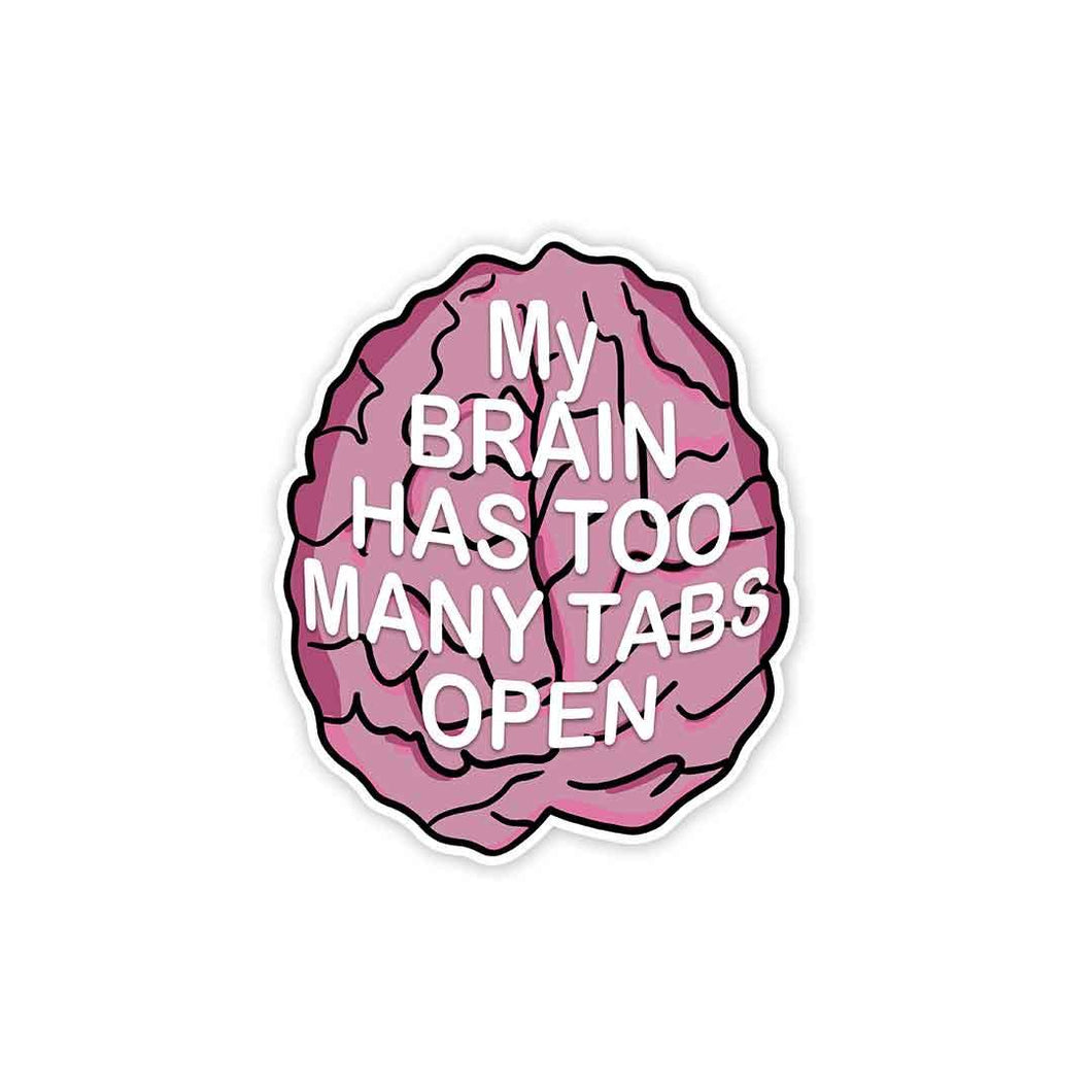 My brain has too many tabs open Sticker | STICK IT UP