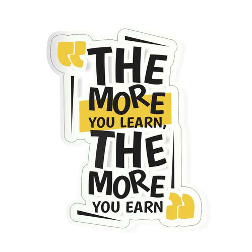 The more you learn, the more you earn Sticker | STICK IT UP