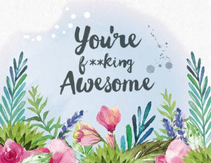 You're F**king Awesome