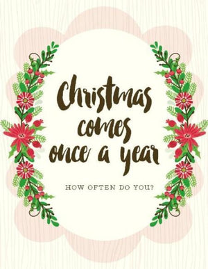 Christmas Comes Once A Year greeting Card