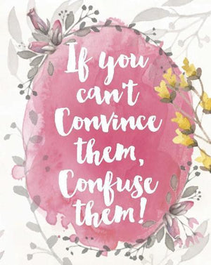 If You Can't Convince Them Confuse Them Greeting Card