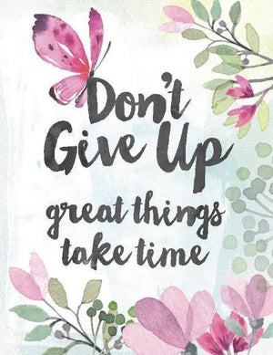 Don't Give Up Great Things Take Time Greeting Card