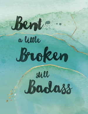 Bent, Broken, Badass