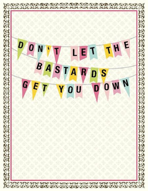 Don't let the bastards Get You Down greeting Card