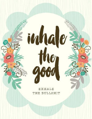 Inhale The Good exhale the bullshit encouragement greeting Card