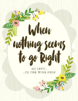 When nothings seems right, Go Left To Wine Shop friendship greeting Card