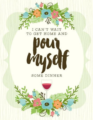 Pour Myself Dinner wine friendship greeting Card