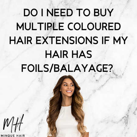 Do I need to buy multiple coloured hair extensions if my hair has foils/balayage?