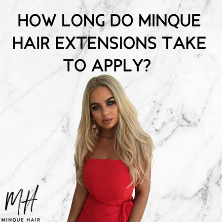 HOW LONG DO MINQUE HAIR EXTENSIONS TAKE TO APPLY?