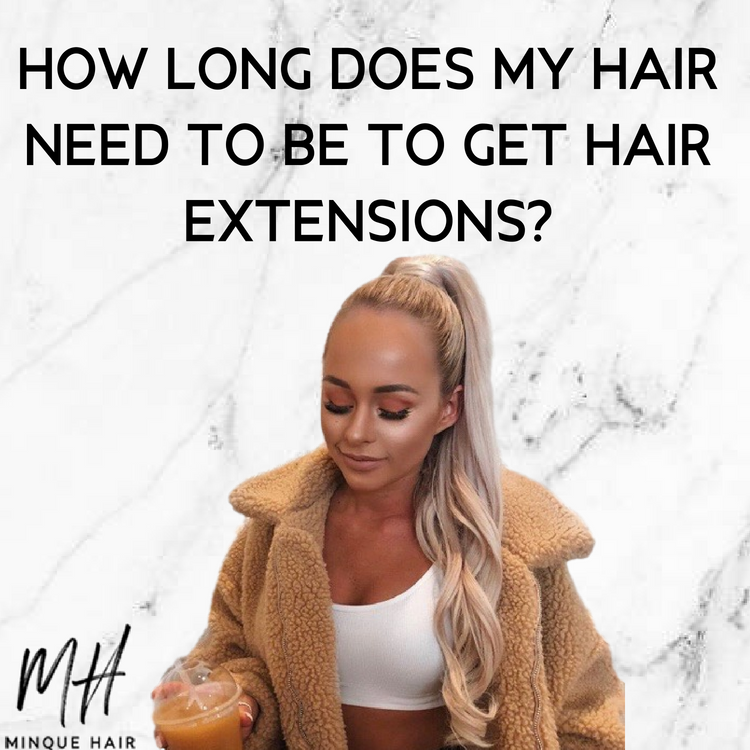 How Long Does My Hair Need To Be To Get Hair Extensions