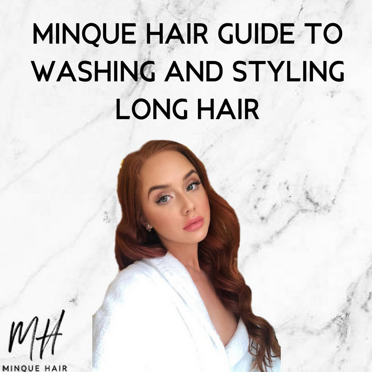 Minque Hair's Guide to Washing and Styling Long Hair