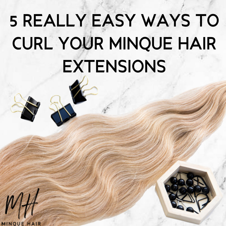 Five Easy Ways to Curl Your Minque Hair Extensions