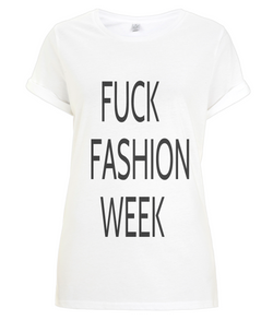 FUCK FASHION WEEK Rolled Sleeve Tee 100% Organic Cotton