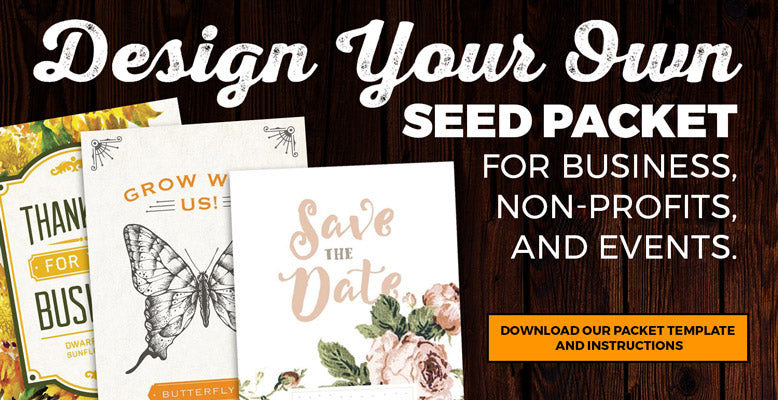 Design your own Custom Seed Packet for business, non-profits and events.