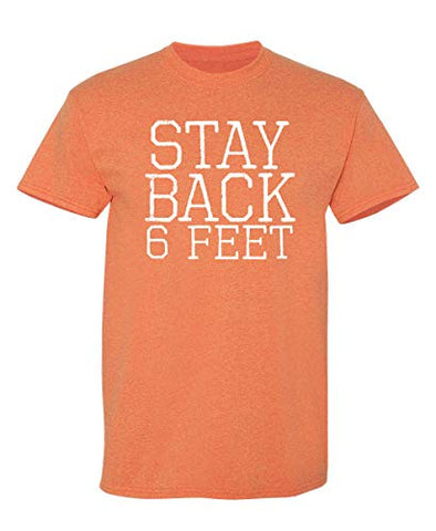 Stay Back Six Feet Graphic Novelty Sarcastic Funny T Shirt