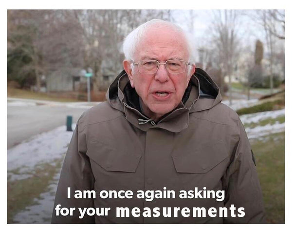 """Bernie Sanders looking frazzled as usual; text reads """"I am once again asking for your measurements"""""""