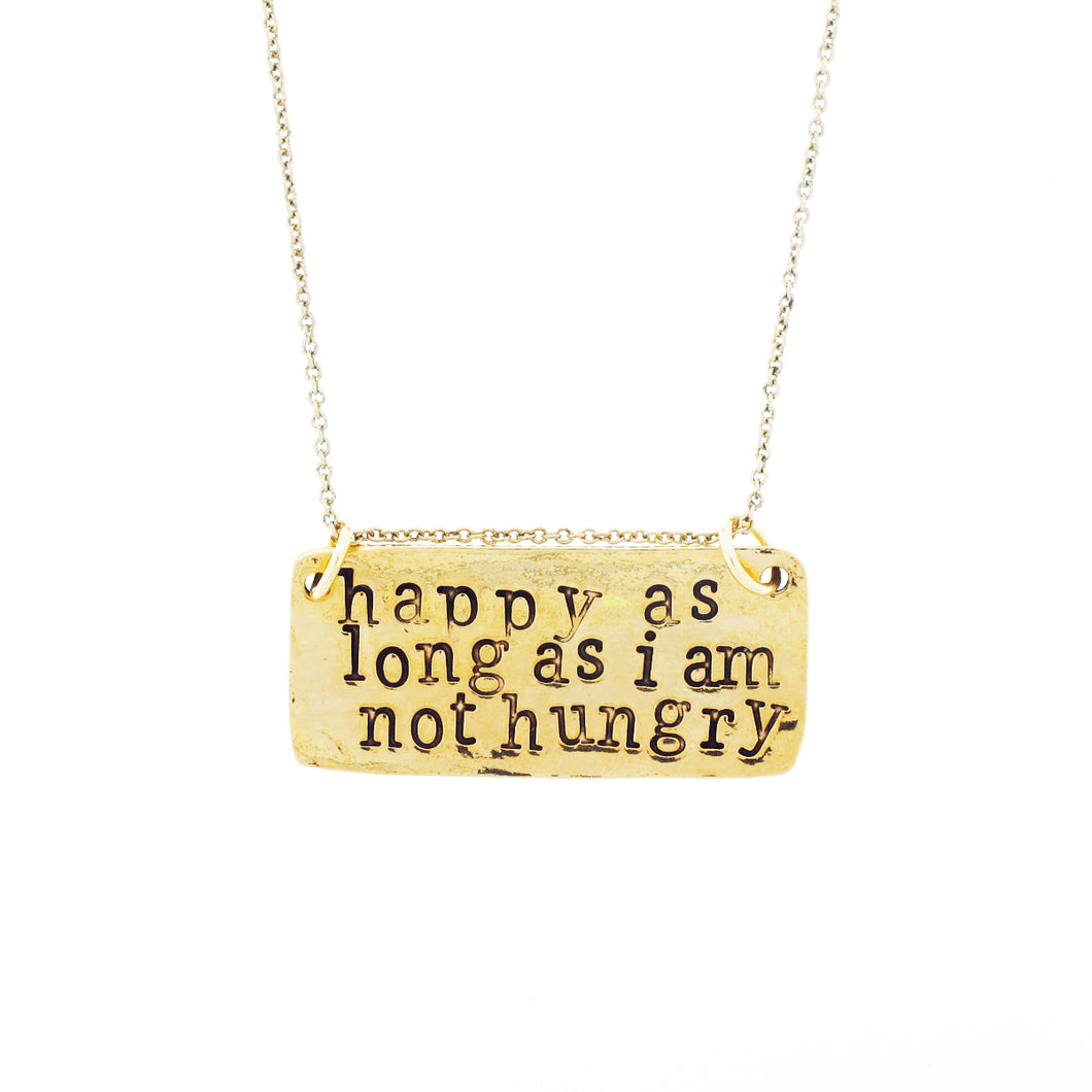 happy as long as I am not hungry stamped necklace