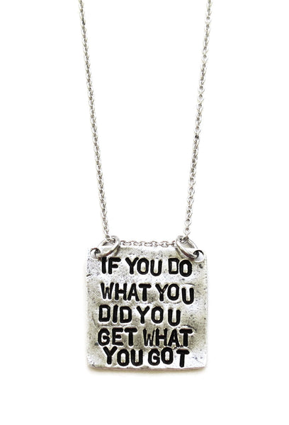 'If You Do What You Did You Get What You Got' Necklace