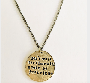 Don't wait the time will never be right necklace