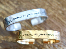 Load image into Gallery viewer, Chin Up Princess or Your Crown Will Slip Cuff Bracelet
