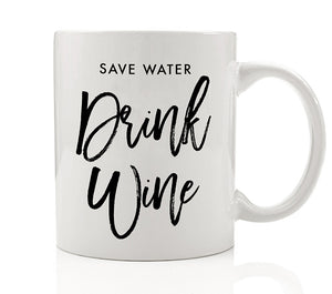 Save Water Drink Wine Mug