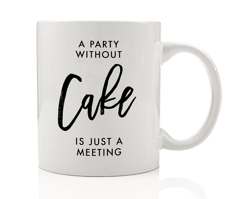 A Party Without Cake Is Just A Meeting Mug