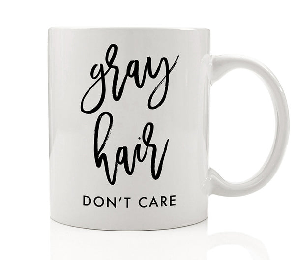 Gray Hair Don't Care Mug