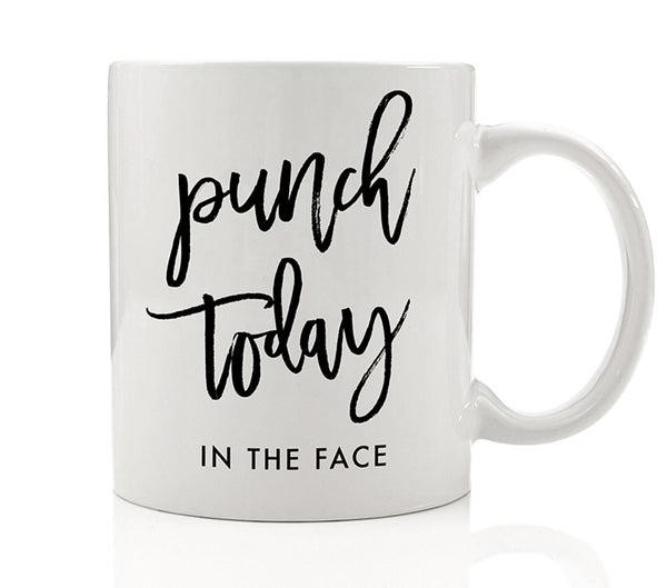Punch Today In The Face Mug
