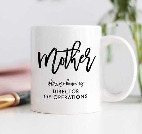 Mother Otherwise Known As Director Of Operations Mug