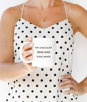 Eat Chocolate Drink Wine Sleep Naked Mug