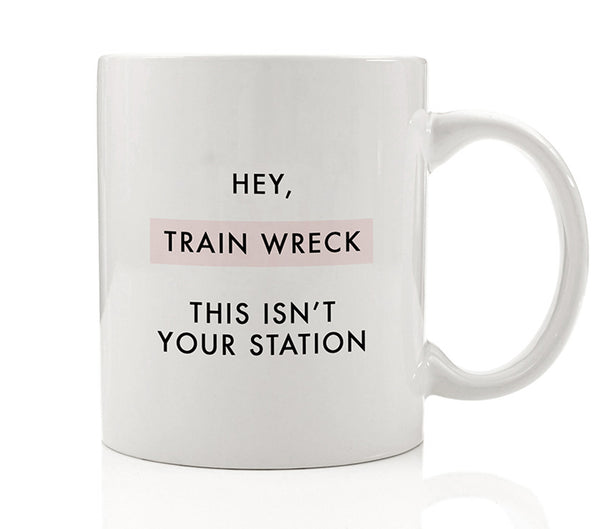 Hey, Train Wreck This Isn't Your Station Mug