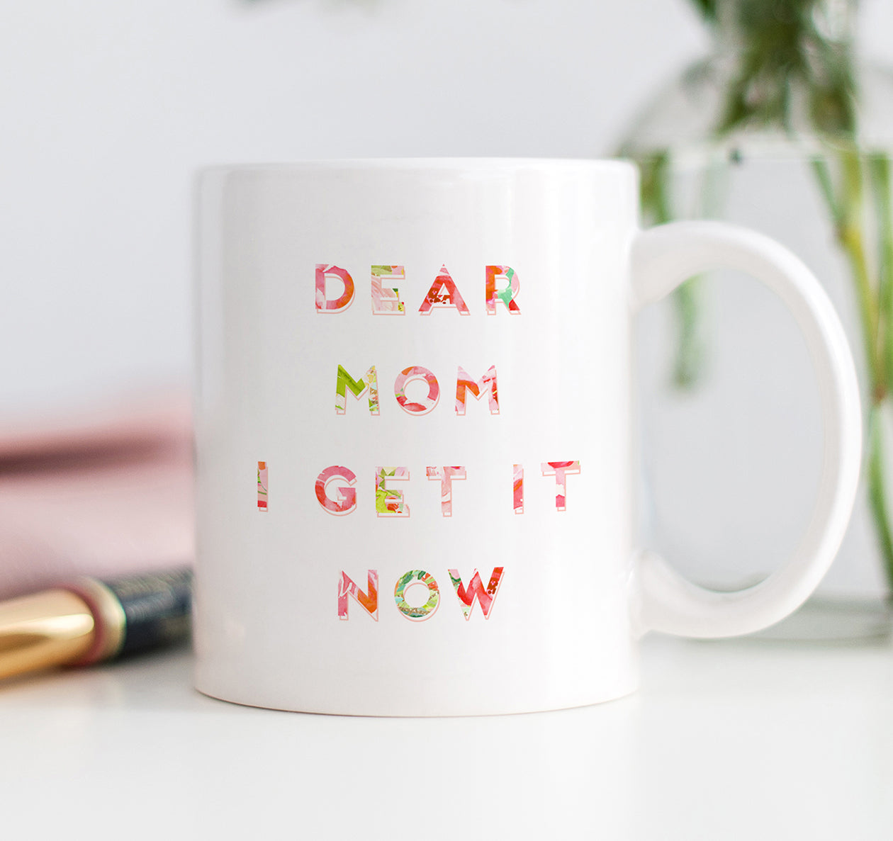 Dear Mom I Get It Now Mug