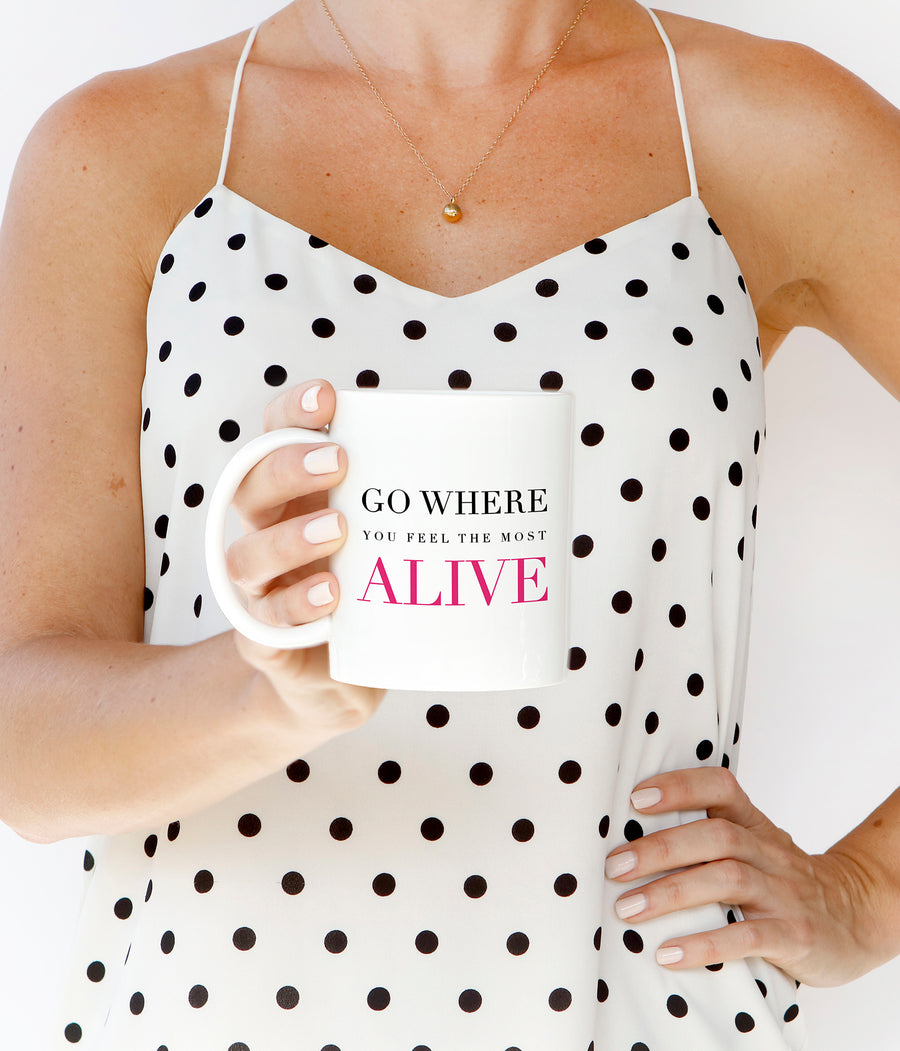 Go Where You Feel The Most Alive Mug
