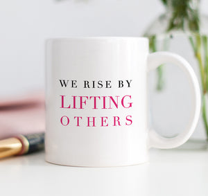 We Rise By Lifting Others Mug