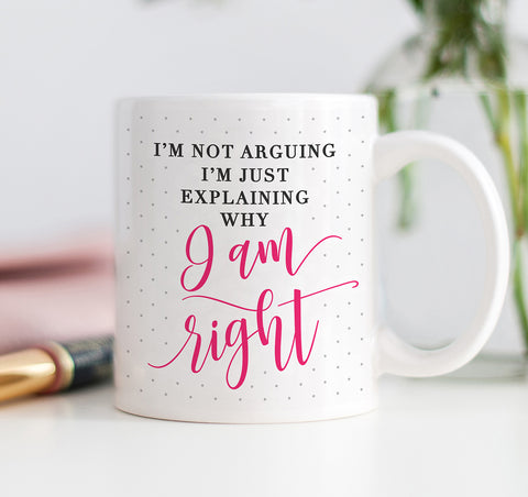 Why I Am Right Mug