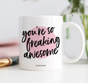You're So Freaking Awesome Mug