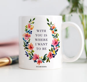 With You Is Where I Want To Be Mug