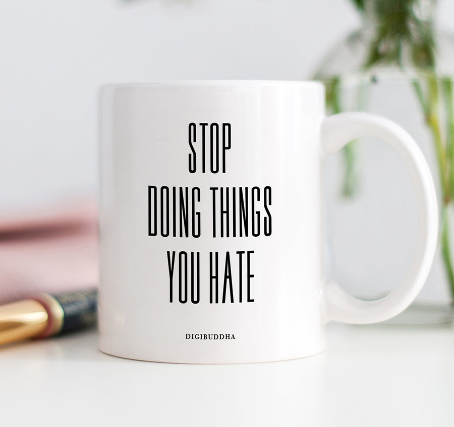 Stop Doing Things You Hate Mug
