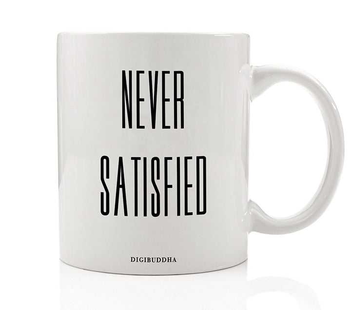 Never Satisfied Mug