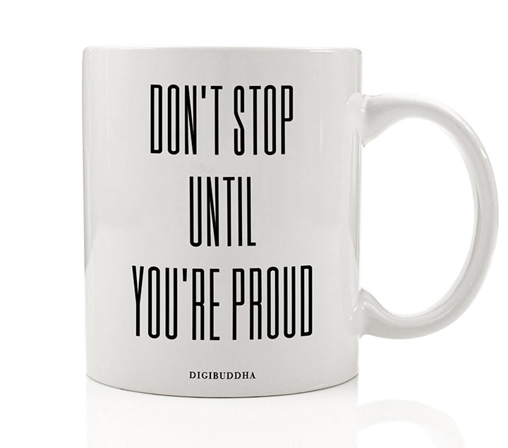 Don't Stop Until You're Proud Mug