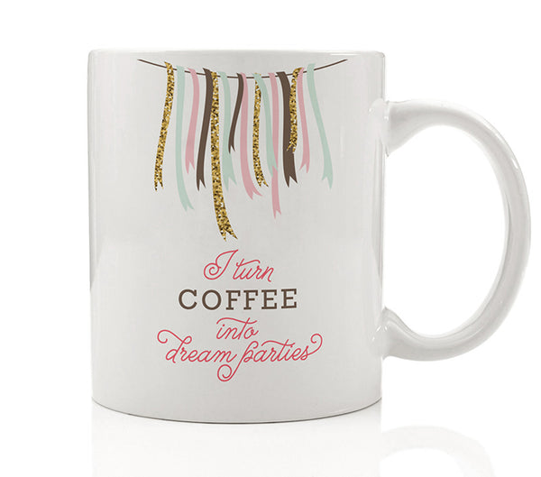 I Turn Coffee Into Dream Parties Mug