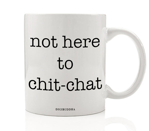 Not Here To Chit-Chat Mug