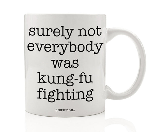 Surely Not Everybody Was Kung-Fu Fighting Mug