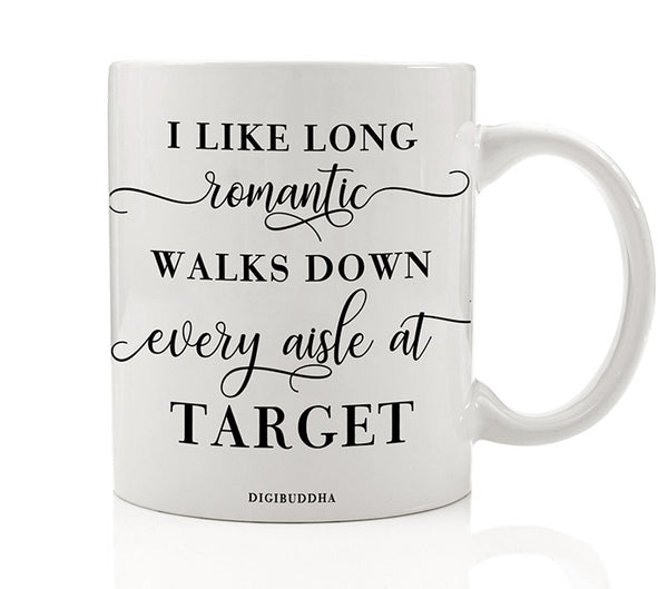 I Like Long Romantic Walks Down Every Isle At Target Mug