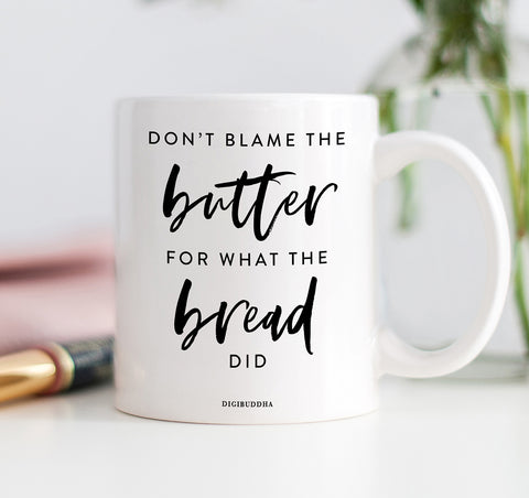 Don't Blame Butter for What Bread Did Mug