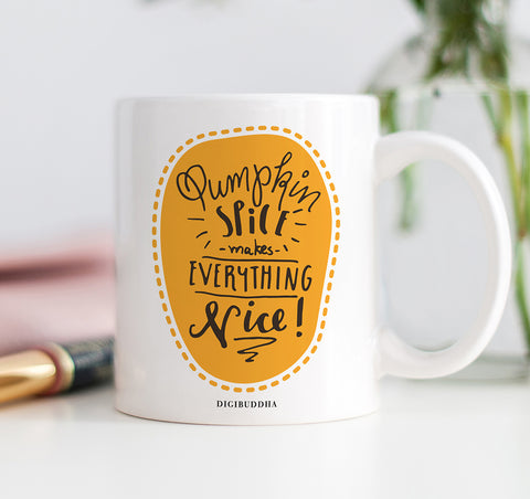 Pumpkin Spice Makes Everything Nice Mug